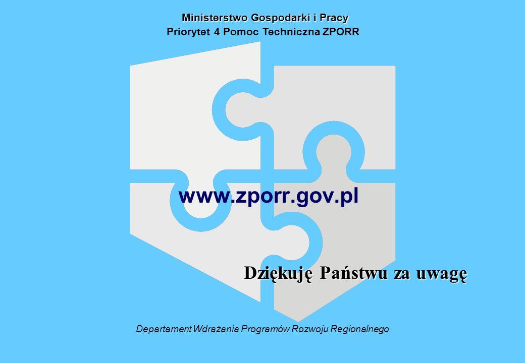 www.zporr.gov.pl Dziękuję Państwu za uwagę Ministerstwo Gospodarki i Pracy Priorytet 4 Pomoc Techniczna ZPORR