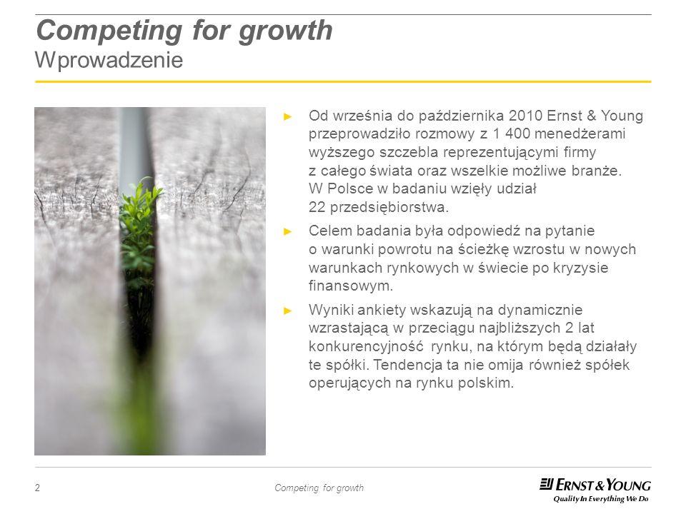 2 Competing for growth Competing for growth Wprowadzenie Od września do października 2010 Ernst & Young przeprowadziło rozmowy z 1 400 menedżerami wyż