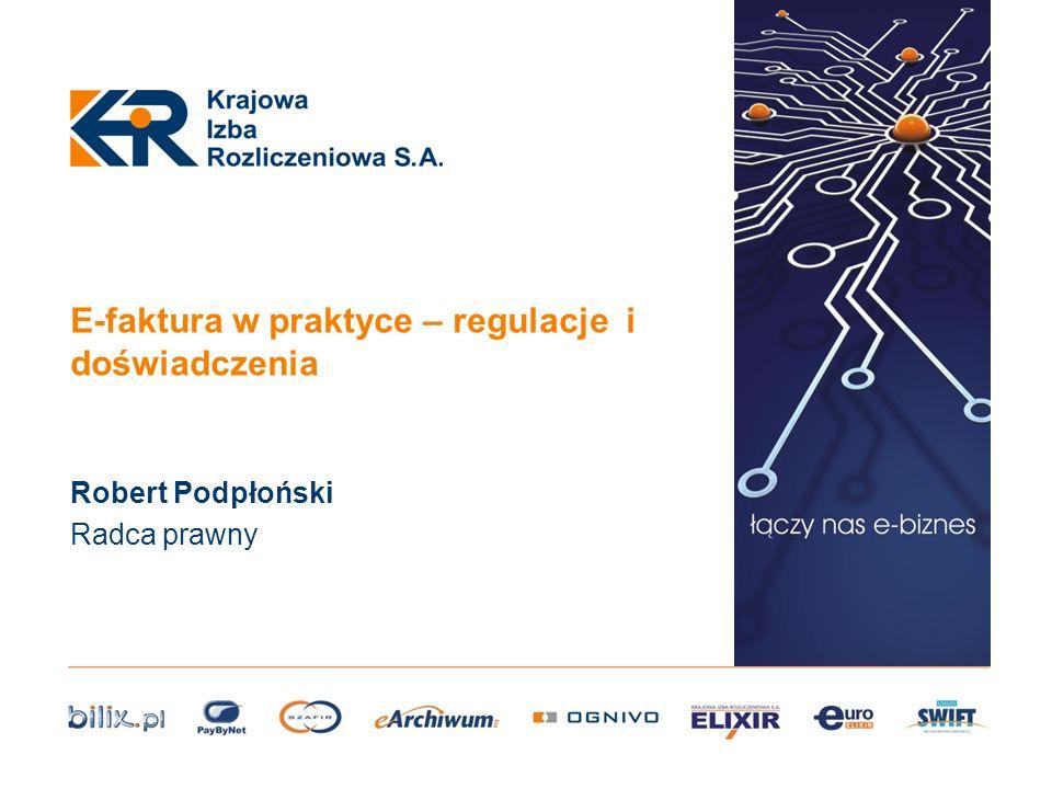 E-faktura w praktyce – regulacje i doświadczenia Robert Podpłoński Radca prawny