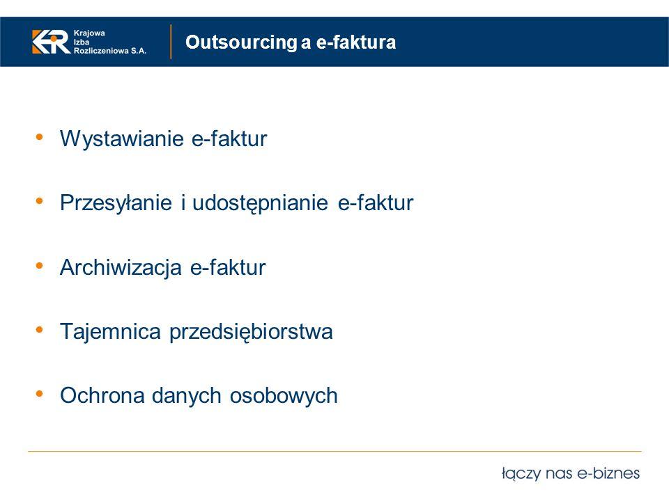 Outsourcing a e-faktura Wystawianie e-faktur Przesyłanie i udostępnianie e-faktur Archiwizacja e-faktur Tajemnica przedsiębiorstwa Ochrona danych osob
