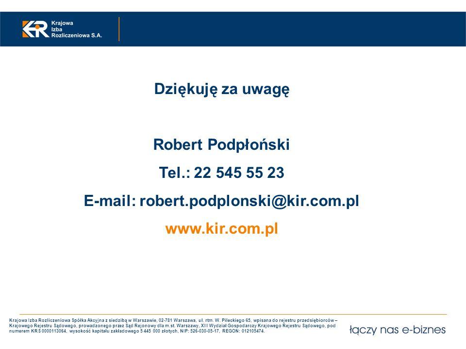 Dziękuję za uwagę Robert Podpłoński Tel.: 22 545 55 23 E-mail: robert.podplonski@kir.com.pl www.kir.com.pl Krajowa Izba Rozliczeniowa Spółka Akcyjna z