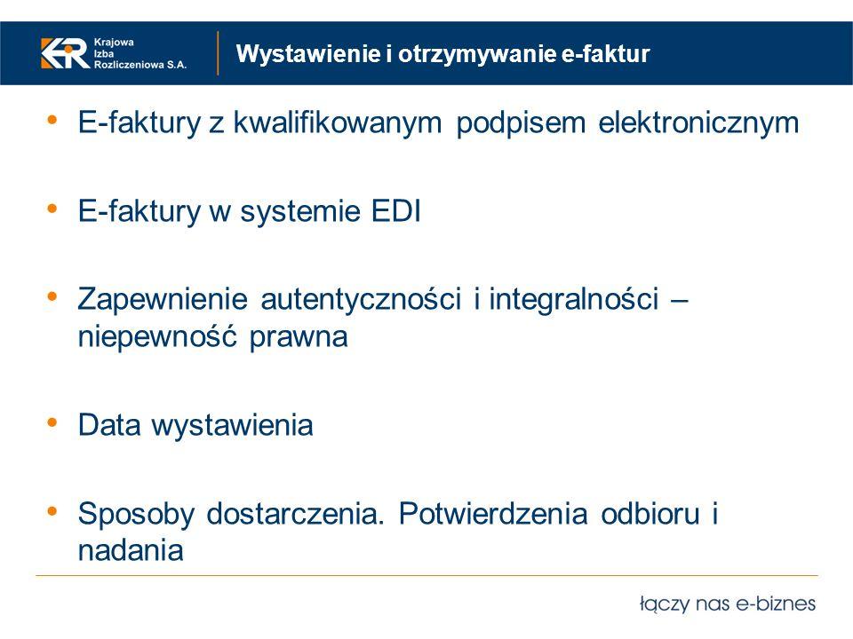 Wystawienie i otrzymywanie e-faktur E-faktury z kwalifikowanym podpisem elektronicznym E-faktury w systemie EDI Zapewnienie autentyczności i integraln