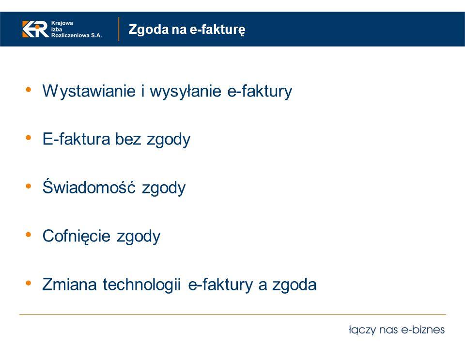 Zgoda na e-fakturę Wystawianie i wysyłanie e-faktury E-faktura bez zgody Świadomość zgody Cofnięcie zgody Zmiana technologii e-faktury a zgoda