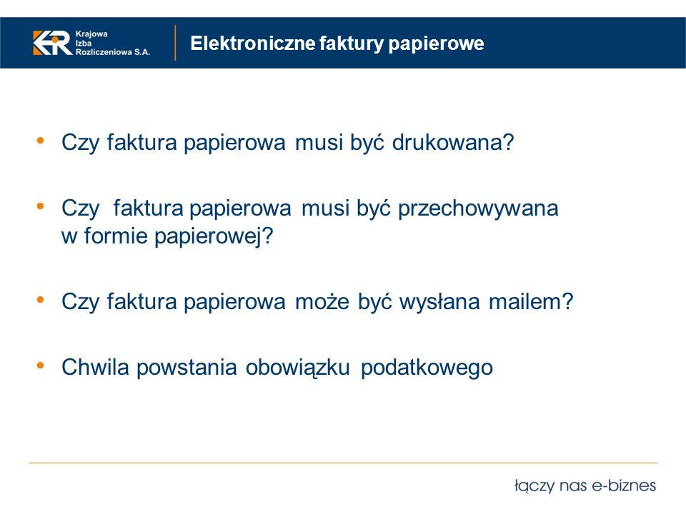 Elektroniczne faktury papierowe Czy faktura papierowa musi być drukowana? Czy faktura papierowa musi być przechowywana w formie papierowej? Czy faktur