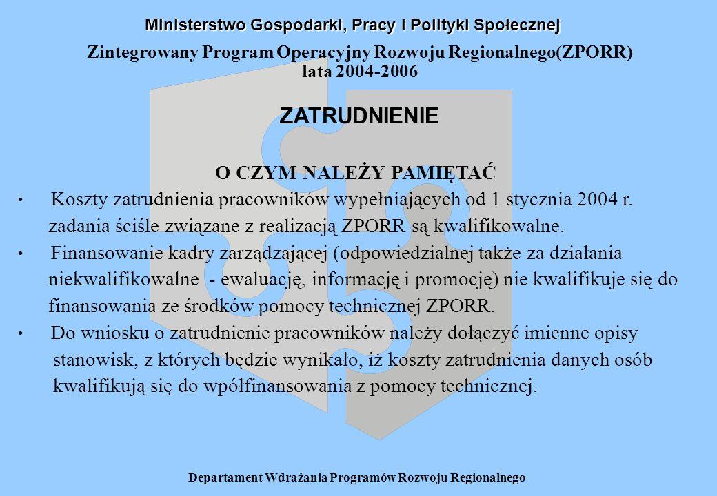 Departament Wdrażania Programów Rozwoju Regionalnego Zintegrowany Program Operacyjny Rozwoju Regionalnego(ZPORR) lata 2004-2006 Wnioskowanie o przyznanie środków z pomocy technicznej ZPORR – c.d.