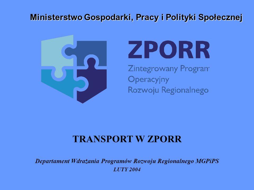TRANSPORT W ZPORR Departament Wdrażania Programów Rozwoju Regionalnego MGPiPS LUTY 2004 Ministerstwo Gospodarki, Pracy i Polityki Społecznej