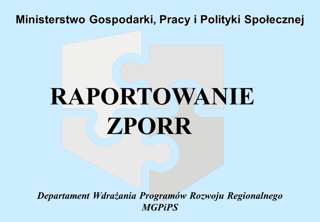 Departament Wdrażania Programów Rozwoju Regionalnego MGPiPS Ministerstwo Gospodarki, Pracy i Polityki Społecznej RAPORTOWANIE ZPORR