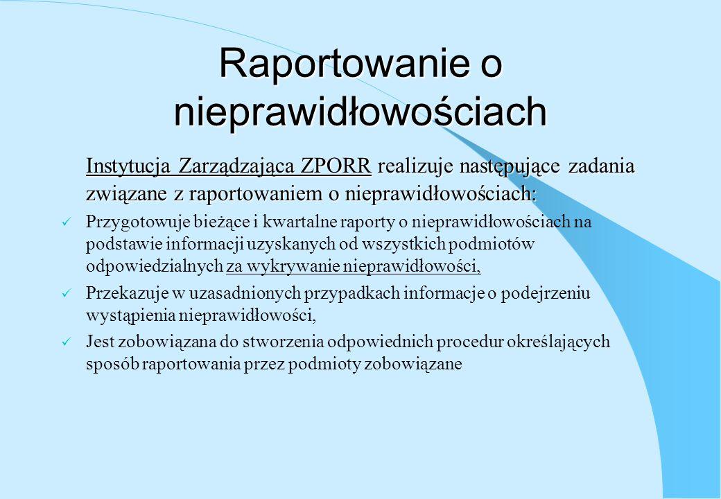 Raportowanie o nieprawidłowościach Instytucja Zarządzająca ZPORR realizuje następujące zadania związane z raportowaniem o nieprawidłowościach: Przygot