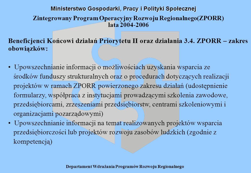 Departament Wdrażania Programów Rozwoju Regionalnego Zintegrowany Program Operacyjny Rozwoju Regionalnego(ZPORR) lata 2004-2006 Beneficjenci Końcowi działań Priorytetu II oraz działania 3.4.