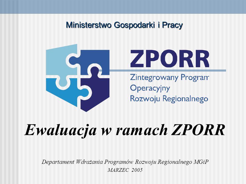 Ewaluacja w ramach ZPORR Departament Wdrażania Programów Rozwoju Regionalnego MGiP MARZEC 2005 Ministerstwo Gospodarki i Pracy