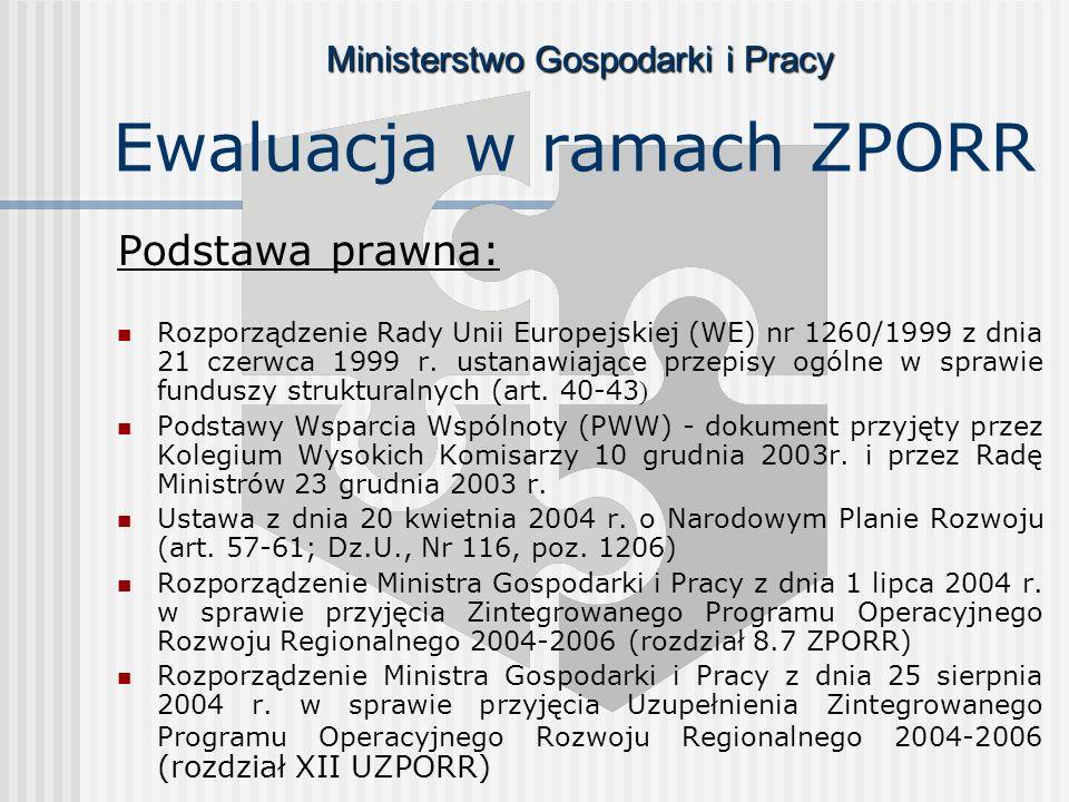 Ministerstwo Gospodarki i Pracy Ewaluacja w ramach ZPORR Podstawa prawna: Rozporządzenie Rady Unii Europejskiej (WE) nr 1260/1999 z dnia 21 czerwca 1999 r.