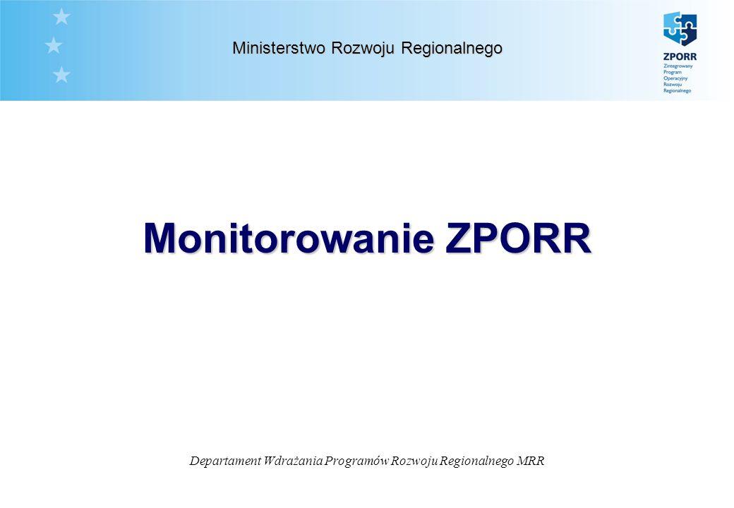 Departament Wdrażania Programów Rozwoju Regionalnego MRR Ministerstwo Rozwoju Regionalnego Monitorowanie ZPORR