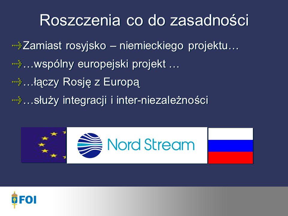 Roszczenia co do zasadności Zamiast rosyjsko – niemieckiego projektu… …wspólny europejski projekt … …łączy Rosję z Europą …służy integracji i inter-niezależności Zamiast rosyjsko – niemieckiego projektu… …wspólny europejski projekt … …łączy Rosję z Europą …służy integracji i inter-niezależności