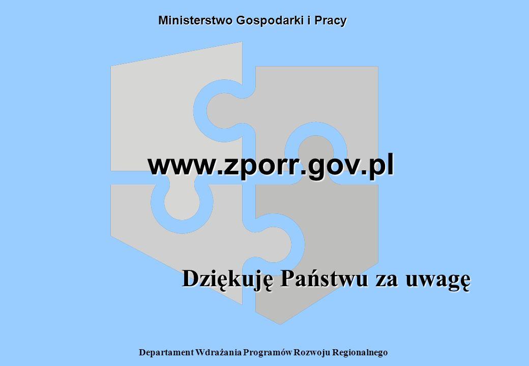 Departament Wdrażania Programów Rozwoju Regionalnego Ministerstwo Gospodarki i Pracy www.zporr.gov.pl Dziękuję Państwu za uwagę