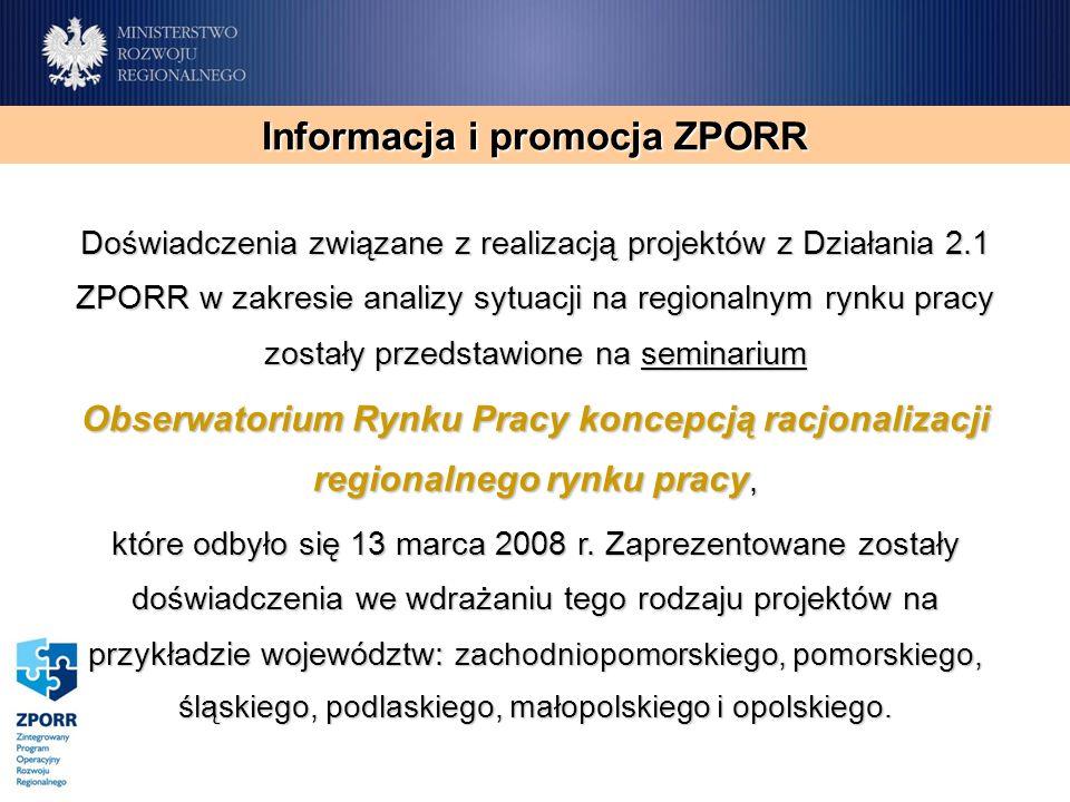 Informacja i promocja ZPORR Doświadczenia związane z realizacją projektów z Działania 2.1 ZPORR w zakresie analizy sytuacji na regionalnym rynku pracy zostały przedstawione na seminarium Obserwatorium Rynku Pracy koncepcją racjonalizacji regionalnego rynku pracy, które odbyło się 13 marca 2008 r.