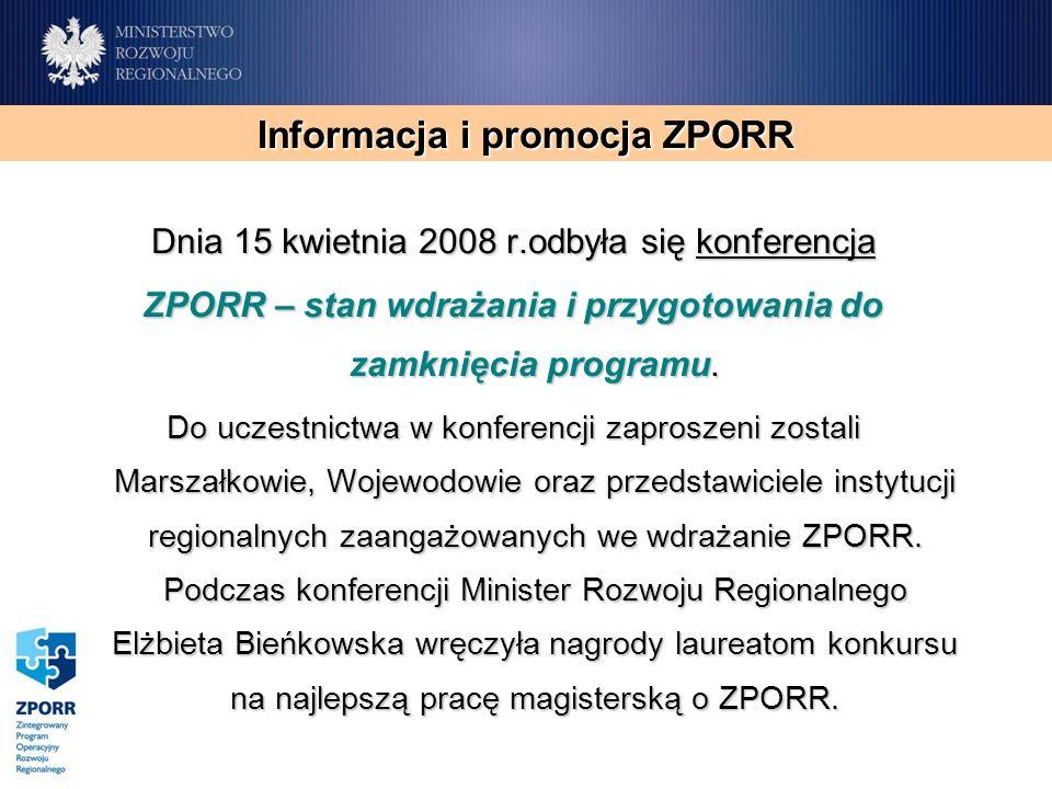Informacja i promocja ZPORR Dnia 15 kwietnia 2008 r.odbyła się konferencja ZPORR – stan wdrażania i przygotowania do zamknięcia programu. Do uczestnic