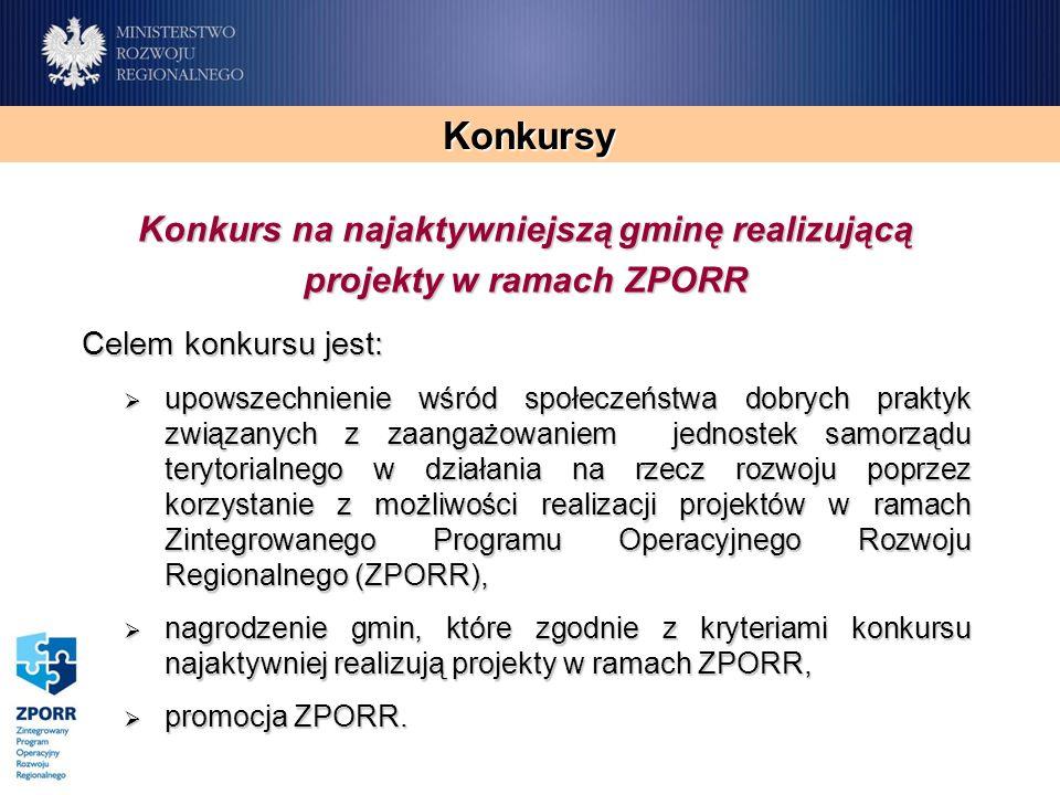 Konkursy Konkurs na najaktywniejszą gminę realizującą projekty w ramach ZPORR Celem konkursu jest: upowszechnienie wśród społeczeństwa dobrych praktyk