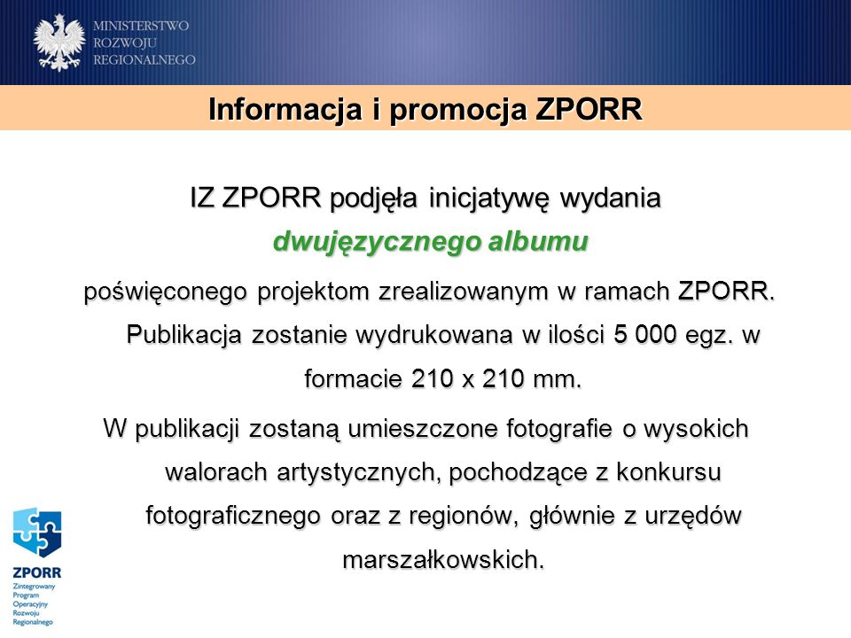 Informacja i promocja ZPORR IZ ZPORR podjęła inicjatywę wydania dwujęzycznego albumu dwujęzycznego albumu poświęconego projektom zrealizowanym w ramach ZPORR.