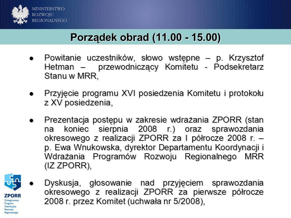 Porządek obrad (11.00 - 15.00) Powitanie uczestników, słowo wstępne – p. Krzysztof Hetman – przewodniczący Komitetu - Podsekretarz Stanu w MRR, Powita