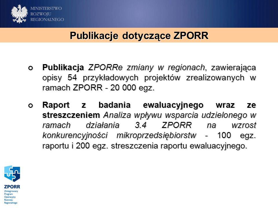 Publikacje dotyczące ZPORR Publikacja ZPORRe zmiany w regionach, zawierająca opisy 54 przykładowych projektów zrealizowanych w ramach ZPORR - 20 000 egz.