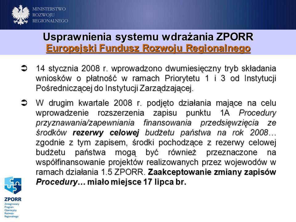 Usprawnienia systemu wdrażania ZPORR Europejski Fundusz Rozwoju Regionalnego 14 stycznia 2008 r. wprowadzono dwumiesięczny tryb składania wniosków o p