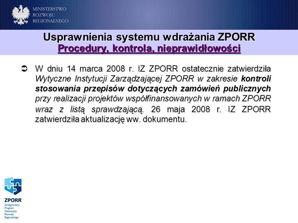 Usprawnienia systemu wdrażania ZPORR Procedury, kontrola, nieprawidłowości W dniu 14 marca 2008 r. IZ ZPORR ostatecznie zatwierdziła Wytyczne Instytuc