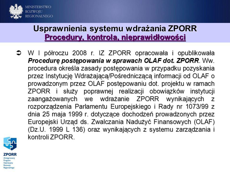 Usprawnienia systemu wdrażania ZPORR Procedury, kontrola, nieprawidłowości W I półroczu 2008 r. IZ ZPORR opracowała i opublikowała Procedurę postępowa