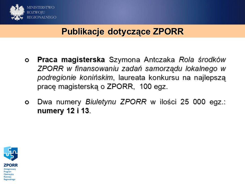 Publikacje dotyczące ZPORR Praca magisterska Szymona Antczaka Rola środków ZPORR w finansowaniu zadań samorządu lokalnego w podregionie konińskim, laureata konkursu na najlepszą pracę magisterską o ZPORR, 100 egz.