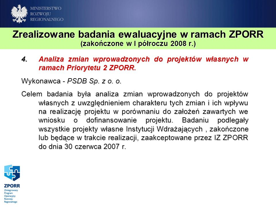 Zrealizowane badania ewaluacyjne w ramach ZPORR (zakończone w I półroczu 2008 r.) 4.Analiza zmian wprowadzonych do projektów własnych w ramach Priorytetu 2 ZPORR.