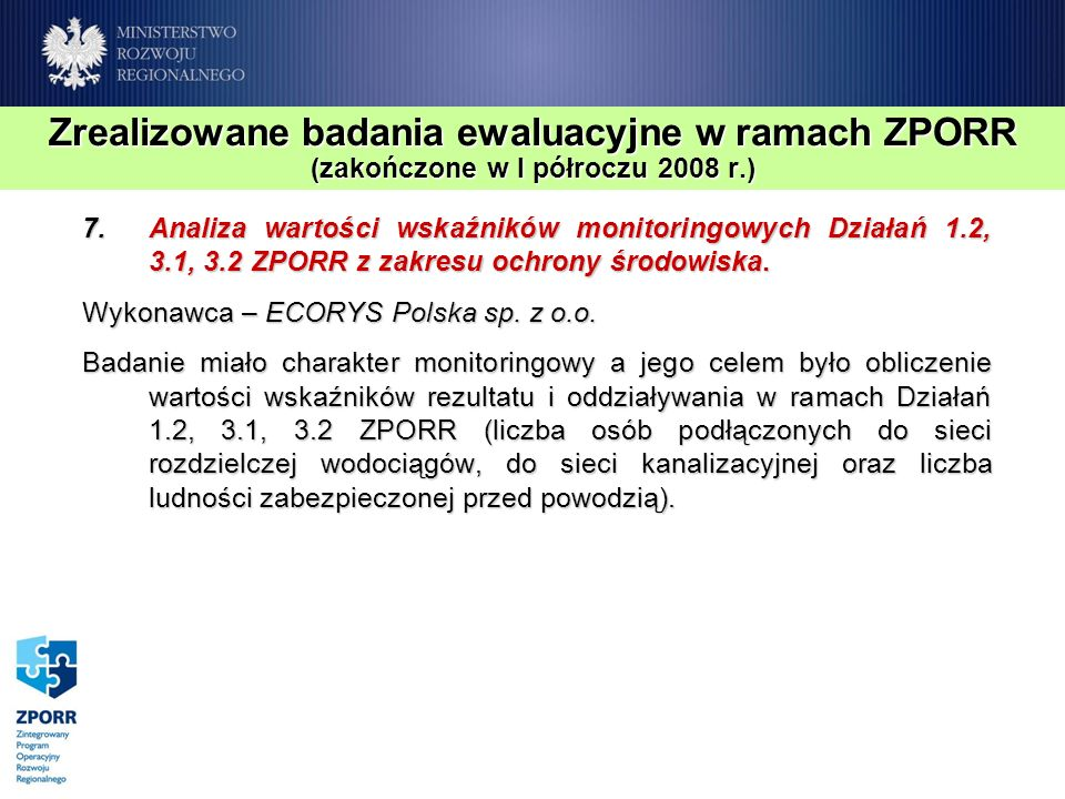Zrealizowane badania ewaluacyjne w ramach ZPORR (zakończone w I półroczu 2008 r.) 7.Analiza wartości wskaźników monitoringowych Działań 1.2, 3.1, 3.2