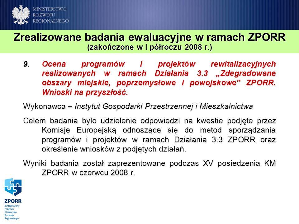 Zrealizowane badania ewaluacyjne w ramach ZPORR (zakończone w I półroczu 2008 r.) 9.Ocena programów i projektów rewitalizacyjnych realizowanych w rama