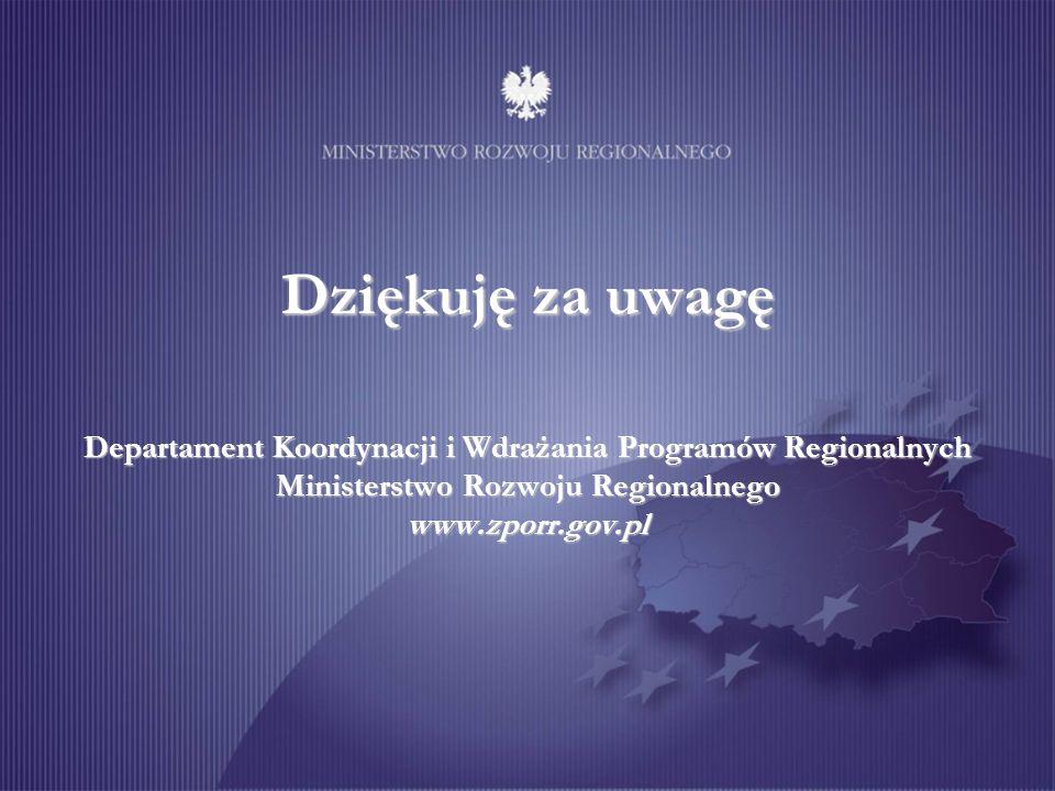 Dziękuję za uwagę Departament Koordynacji i Wdrażania Programów Regionalnych Ministerstwo Rozwoju Regionalnego www.zporr.gov.pl
