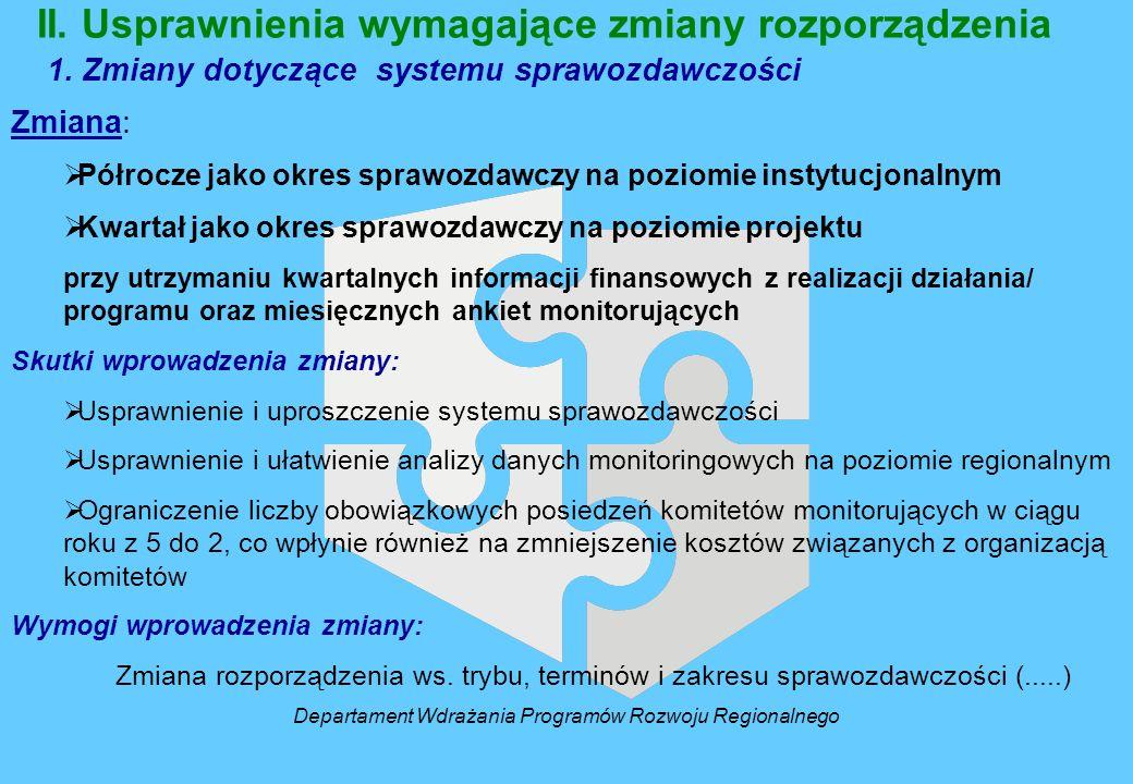 II. Usprawnienia wymagające zmiany rozporządzenia 1. Zmiany dotyczące systemu sprawozdawczości Zmiana: Półrocze jako okres sprawozdawczy na poziomie i