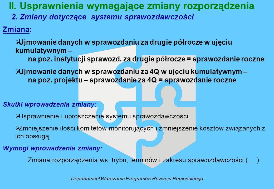 II. Usprawnienia wymagające zmiany rozporządzenia 2. Zmiany dotyczące systemu sprawozdawczości Zmiana: Ujmowanie danych w sprawozdaniu za drugie półro