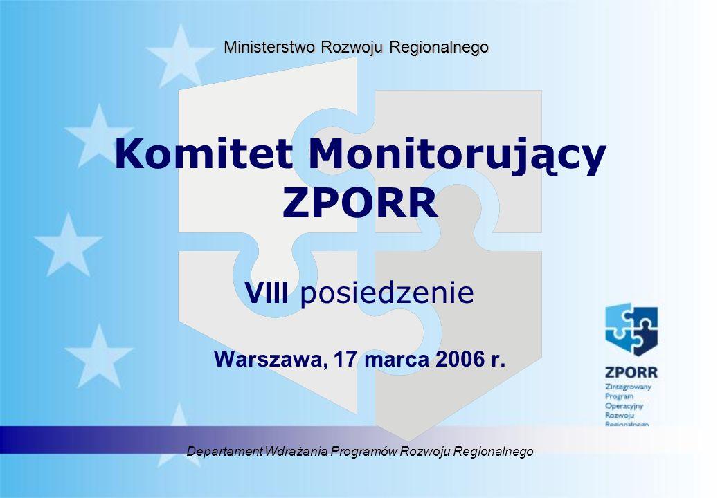 Departament Wdrażania Programów Rozwoju Regionalnego Ministerstwo Rozwoju Regionalnego Komitet Monitorujący ZPORR VIII posiedzenie Warszawa, 17 marca 2006 r.