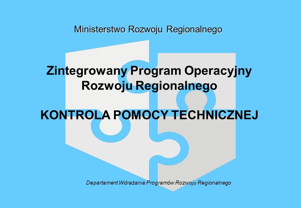 Zintegrowany Program Operacyjny Rozwoju Regionalnego KONTROLA POMOCY TECHNICZNEJ Ministerstwo Rozwoju Regionalnego Departament Wdrażania Programów Rozwoju Regionalnego
