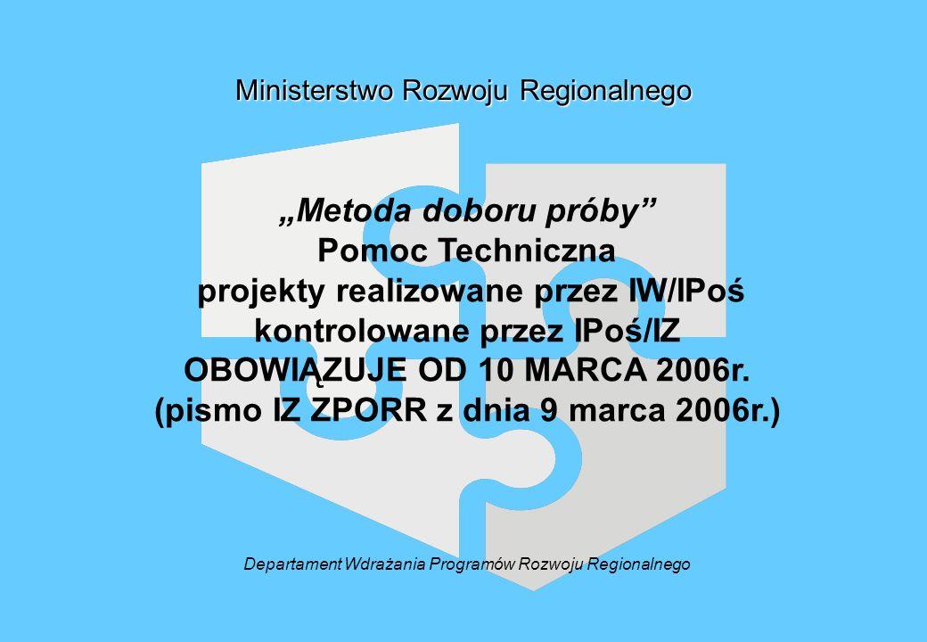 Metoda doboru próby Pomoc Techniczna projekty realizowane przez IW/IPoś kontrolowane przez IPoś/IZ OBOWIĄZUJE OD 10 MARCA 2006r.