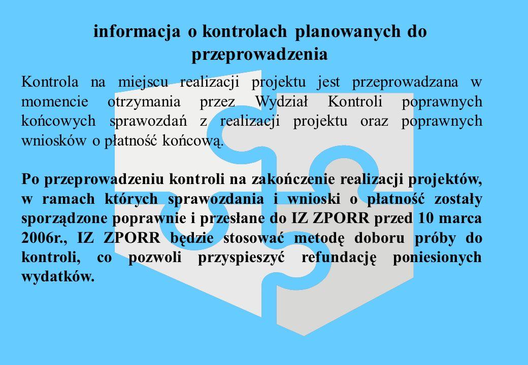 Kontrola na miejscu realizacji projektu jest przeprowadzana w momencie otrzymania przez Wydział Kontroli poprawnych końcowych sprawozdań z realizacji projektu oraz poprawnych wniosków o płatność końcową.