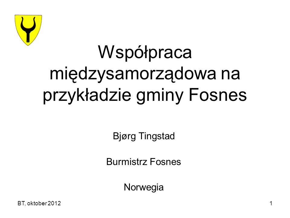 BT, oktober 20121 Współpraca międzysamorządowa na przykładzie gminy Fosnes Bjørg Tingstad Burmistrz Fosnes Norwegia
