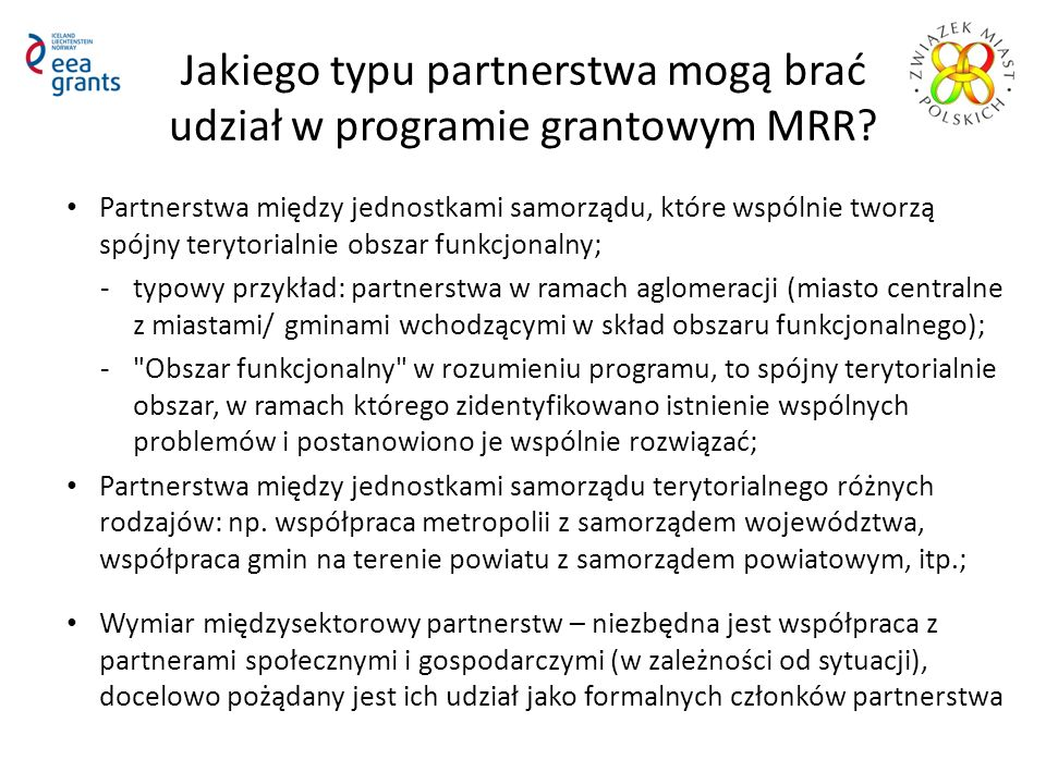 Kryteria dostępu do udziału w projekcie predefiniowanym (Faza I – pomoc w przygotowaniu wniosków do MRR) Wypełniony formularz zgłoszeniowy Minimum 2 partnerów samorządowych Określenie wspólnych problemów i wynikający z nich zakres współpracy Co najmniej wstępne porozumienie o współpracy w ramach partnerstwa, w tym wskazanie lidera (JST lub samorządowa jednostka organizacyjna); Gdy wniosek składa stowarzyszenie JST lub związek komunalny) - o ile stanowią zwarty terytorialnie obszar funkcjonalny – odrębne porozumienie nie jest konieczne, wystarczy kopia dokumentów rejestrowych i statut UWAGA: złożenie skutecznego wniosku do MRR w styczniu 2013 roku nie jest uwarunkowane udziałem w projekcie predefiniowanym !!!