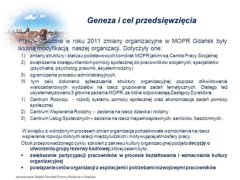 Geneza i cel przedsięwzięcia Przeprowadzone w roku 2011 zmiany organizacyjne w MOPR Gdańsk były istotną modyfikacją naszej organizacji. Dotyczyły one: