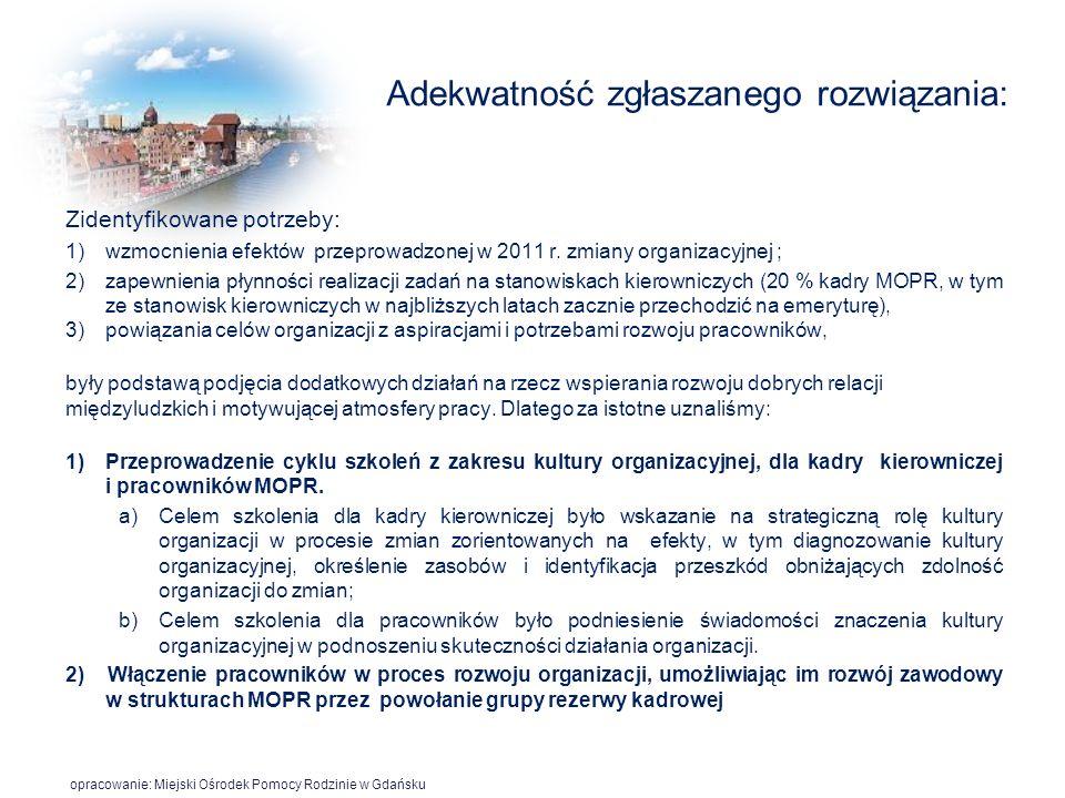 Adekwatność zgłaszanego rozwiązania: Zidentyfikowane potrzeby: 1)wzmocnienia efektów przeprowadzonej w 2011 r. zmiany organizacyjnej ; 2)zapewnienia p