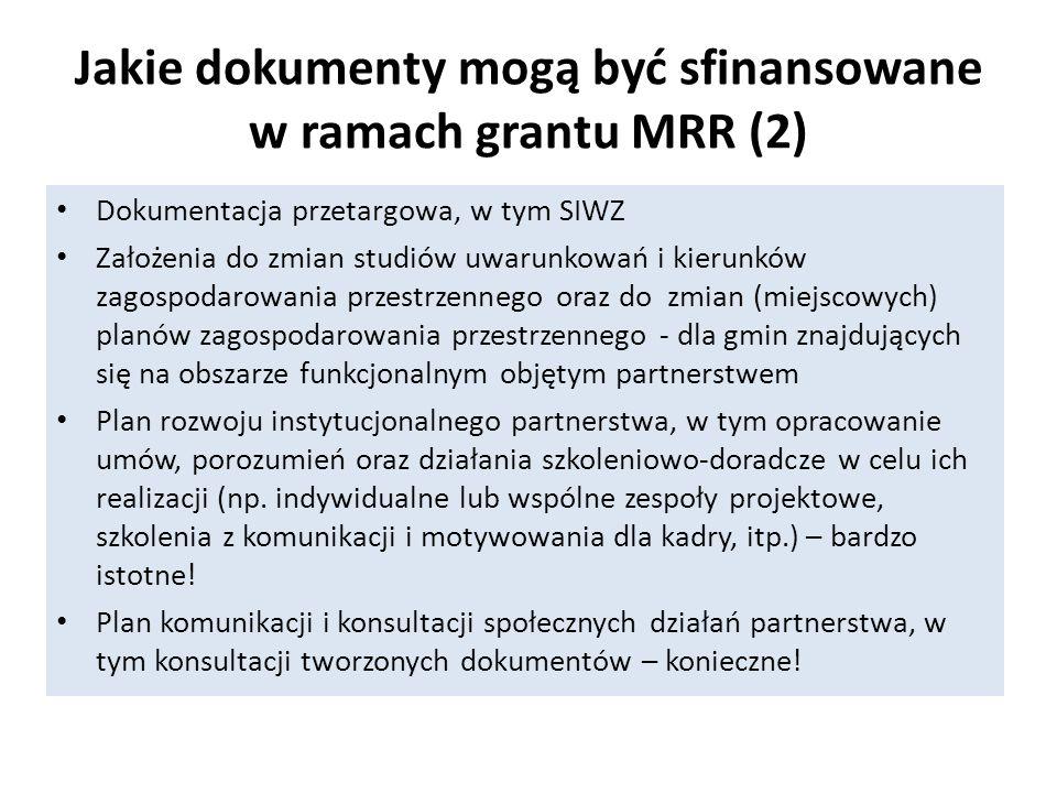 Jakie dokumenty mogą być sfinansowane w ramach grantu MRR (2) Dokumentacja przetargowa, w tym SIWZ Założenia do zmian studiów uwarunkowań i kierunków zagospodarowania przestrzennego oraz do zmian (miejscowych) planów zagospodarowania przestrzennego - dla gmin znajdujących się na obszarze funkcjonalnym objętym partnerstwem Plan rozwoju instytucjonalnego partnerstwa, w tym opracowanie umów, porozumień oraz działania szkoleniowo-doradcze w celu ich realizacji (np.