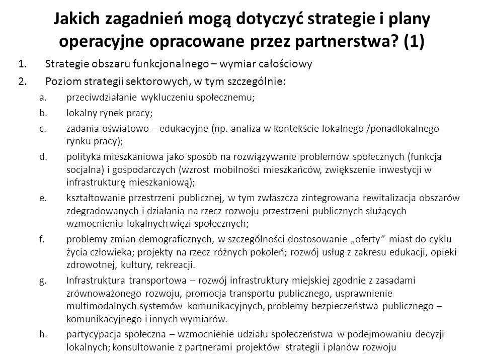 Jakich zagadnień mogą dotyczyć strategie i plany operacyjne opracowane przez partnerstwa? (1) 1.Strategie obszaru funkcjonalnego – wymiar całościowy 2