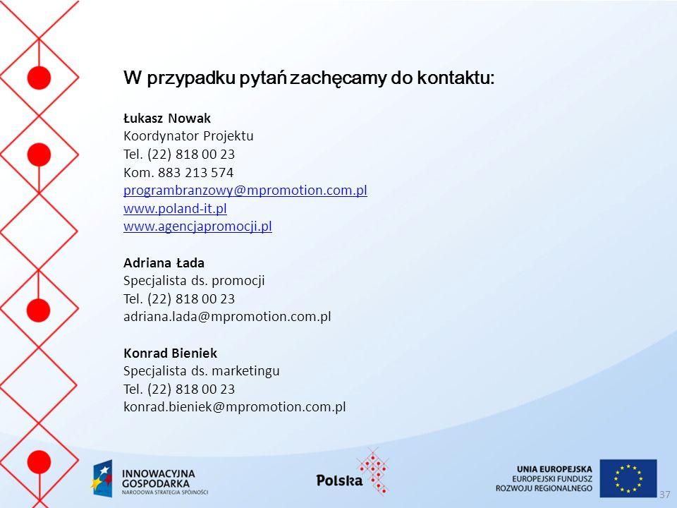 37 W przypadku pytań zachęcamy do kontaktu: Łukasz Nowak Koordynator Projektu Tel. (22) 818 00 23 Kom. 883 213 574 programbranzowy@mpromotion.com.pl w