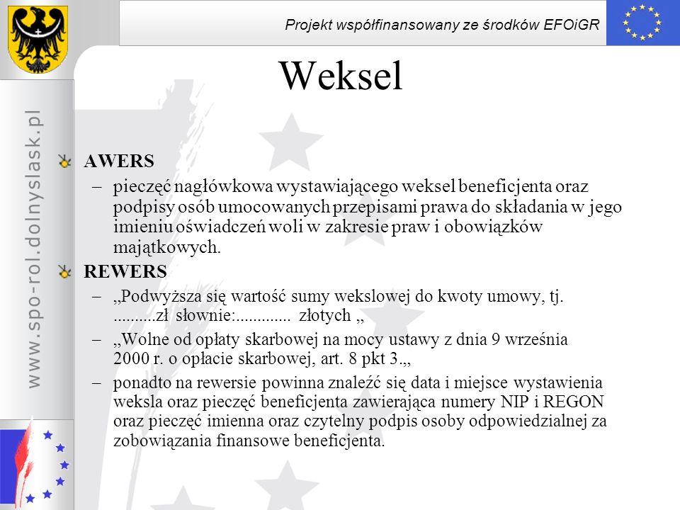 Projekt współfinansowany ze środków EFOiGR Weksel AWERS –pieczęć nagłówkowa wystawiającego weksel beneficjenta oraz podpisy osób umocowanych przepisam