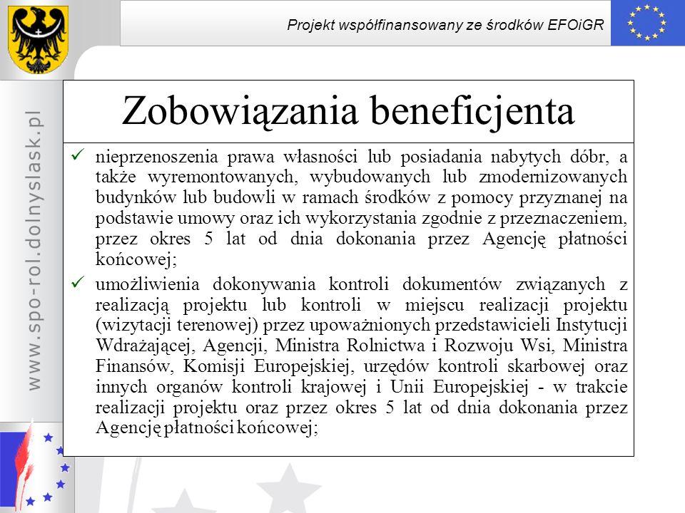 Projekt współfinansowany ze środków EFOiGR Zobowiązania beneficjenta przechowywania całości dokumentacji związanej z realizacją projektu przez okres 5 lat od dnia dokonania przez Agencję płatności końcowej; złożenia do Instytucji Wdrażającej, wraz z wnioskiem o płatność końcową, sprawozdania z realizacji projektu; przekazania Instytucji Wdrażającej, niezwłocznie po uchwaleniu/zatwierdzeniu, kopii uchwały budżetowej/planu finansowego określającej(-go) środki finansowe przeznaczone na sfinansowanie kosztów realizacji projektu, jednak nie później niż do dnia 15 kwietnia danego roku; w przypadku projektów realizowanych przez okres dłuższy niż jeden rok budżetowy kopię uchwały budżetowej / planu finansowego przekazuje się w każdym roku realizacji projektu.