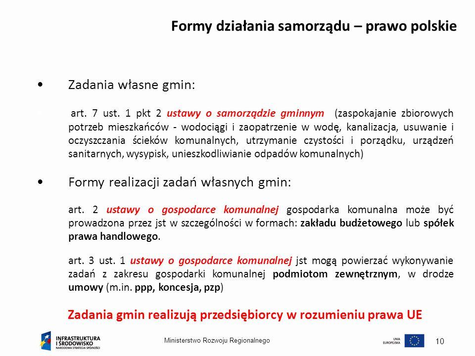 Ministerstwo Rozwoju Regionalnego 10 Formy działania samorządu – prawo polskie Zadania własne gmin: art. 7 ust. 1 pkt 2 ustawy o samorządzie gminnym (