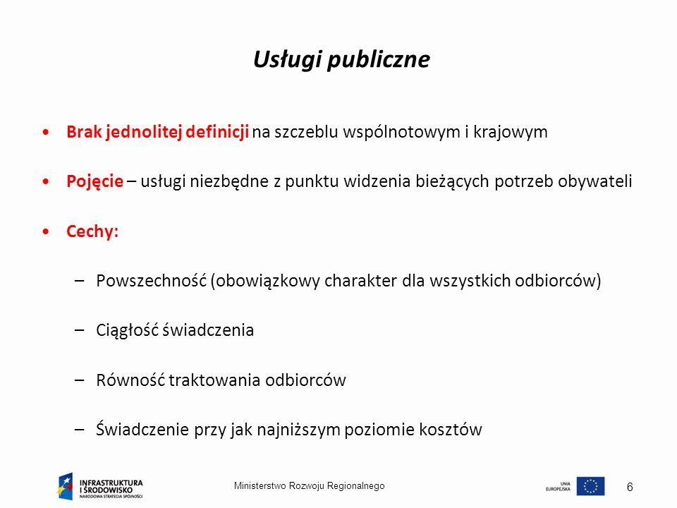Ministerstwo Rozwoju Regionalnego 6 Usługi publiczne Brak jednolitej definicji na szczeblu wspólnotowym i krajowym Pojęcie – usługi niezbędne z punktu