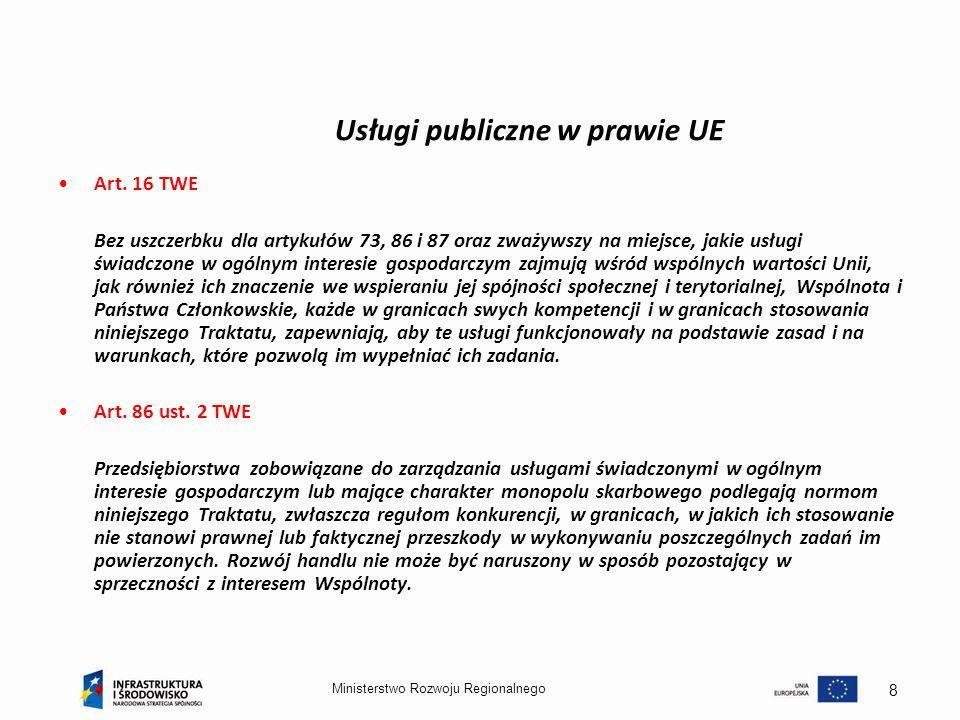 Ministerstwo Rozwoju Regionalnego 8 Usługi publiczne w prawie UE Art. 16 TWE Bez uszczerbku dla artykułów 73, 86 i 87 oraz zważywszy na miejsce, jakie